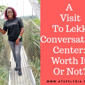 A Visit To Lekki Conversation Centre: Worth It Or Not?