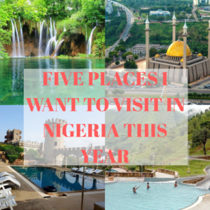 Five Places I Want To Visit In Nigeria This Year